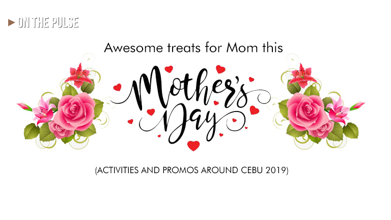 Mother's day activities and promo around cebu 2019